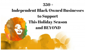 350+ Independent Black Owned Businesses to Support This Holiday Season and BEYOND