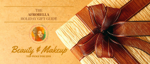 The Afrobella Holiday Gift Guide – Beauty Presents You'll Love