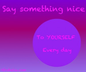 Say Something Nice To Yourself. Today And Every Day