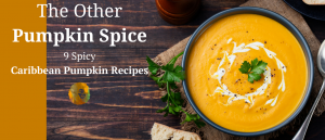 The Other Pumpkin Spice: 9 Spicy Caribbean Pumpkin Recipes to Try