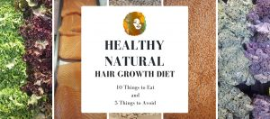 Your Healthy Natural Hair Growth Diet — 10 Things to Eat and 5 Things to Avoid