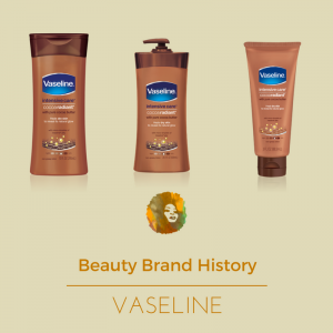 Beauty Brand History – Vaseline, from Skin Healing Past to Cocoa Radiant Present Day