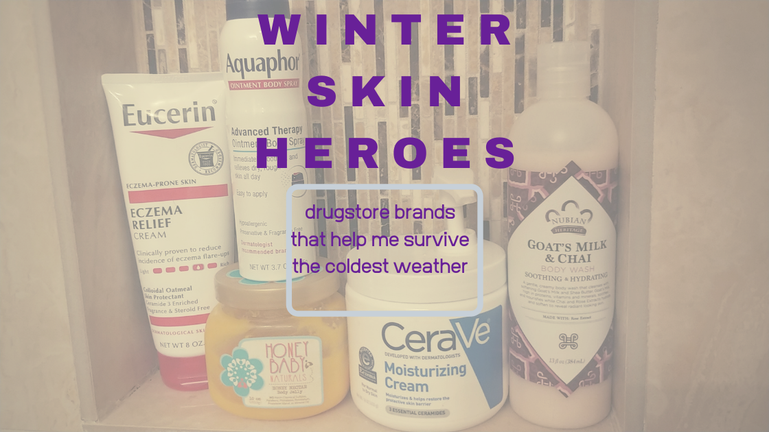 Winter Skin Heroes –Drugstore Beauty Brands That Help Me Survive Cold Weather