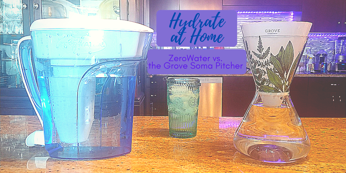 Hydrate at Home — ZeroWater vs. the Grove Soma Pitcher Review